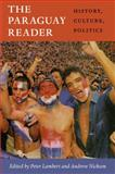 The Paraguay Reader : History, Culture, Politics, , 0822352494