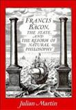 Francis Bacon, the State and the Reform of Natural Philosophy, Martin, Julian, 0521382491