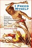 I Freed Myself : African American Struggle for Freedom in the Civil War Era, Williams, David, 1107602491