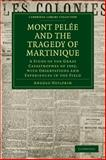 Mont Pelée and the Tragedy of Martinique : A Study of the Great Catastrophes of 1902, with Observations and Experiences in the Field, Heilprin, Angelo, 1108072496