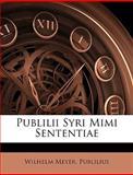 Publilii Syri Mimi Sententiae, Wilhelm Meyer and Publilius, 1147992495