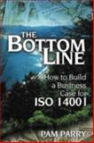 Bottom Line : How to Build a Business Case for ISO 14001, Parry, Pam, 157444249X