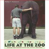 Life at the Zoo : Behind the Scenes with the Animal Doctors, Robinson, Phillip T., 0231132492