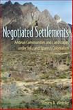 Negotiated Settlements : Andean Communities and Landscapes under Inka and Spanish Colonialism, Wernke, Steven A., 0813042496