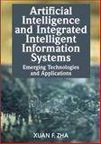 Artificial Intelligence and Integrated Intelligent Information Systems : Emerging Technologies and Applications, Zha, Xuan F., 1599042495