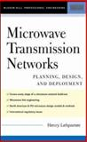 Microwave Transmission Networks : Planning, Design and Deployment, Lehpamer, Harvey, 0071432493
