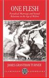 One Flesh : Paradisal Marriage and Sexual Relations in the Age of Milton, Turner, James Grantham, 019818249X