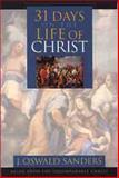 31 Days on the Life of Christ, J. Oswald Sanders, 0802452493