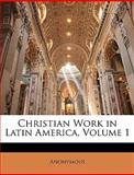 Christian Work in Latin America, Anonymous and Anonymous, 1147042497