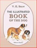 The Illustrated Book of the Dog, Vero K. Shaw and W. G. Stables, 1402152493