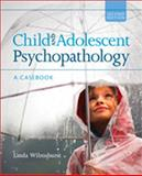 Child and Adolescent Psychopathology : A Casebook, Wilmshurst, Linda, 1412982499