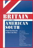 Britain and the American South : From Colonialism to Rock and Roll, , 1604732490