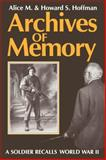 Archives of Memory : A Soldier Recalls World War II, Hoffman, Alice M. and Hoffman, Howard S., 0813192498