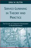 Service-Learning in Theory and Practice : The Future of Community Engagement in Higher Education, Butin, Dan W., 023062250X