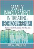 Family Involvement in Treating Schizophrenia : Models, Essential Skills, and Process, Marley, James A., 0789012502