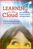 Learning in the Cloud : How (and Why) to Transform Schools with Digital Media, Warschauer, Mark, 0807752509