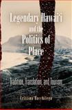 Legendary Hawai'i and the Politics of Place : Tradition, Translation, and Tourism, Bacchilega, Cristina, 0812222504