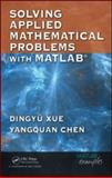 Solving Applied Mathematical Problems with MATLAB, Xue, Dingyu and Chen, Yangquan, 1420082507