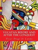 Yucatan Before and after the Conquest, Friar Diego Landa and William Gates, 146365250X