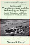 Landscape Transformations and the Archaeology of Impact : Social Disruption and State Formation in Southern Africa, Perry, Warren R., 1475772505