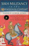 Sikh Militancy in the Seventeenth Century : Religous Violence in Mughal and Early Modern India, Syan, Hardip Singh, 178076250X