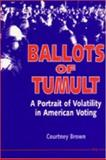 Ballots of Tumult : A Portrait of Volatility in American Voting, Brown, Courtney, 0472102508