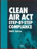 Clean Air Act Step by Step Compliance 2003, Aspen Publishers Staff, 0735542503