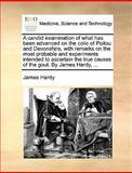 A Candid Examination of What Has Been Advanced on the Colic of Poitou and Devonshire, with Remarks on the Most Probable and Experiments Intended to As, James Hardy, 1170672507