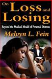 On Loss and Losing : Beyond the Medical Model of Personal Distress, Fein, Melvyn L., 1412842506
