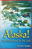 Alaska! up North and to the Left, Steven Swaks, 1482692503