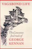 Vagabond Life : The Caucasus Journals of George Kennan, George Kennan, 0295982500