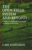 The Open Field System and Beyond : A Property Rights Analysis of an Economic Institution, Dahlman, Carl J., 0521072506