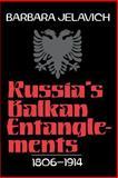 Russia's Balkan Entanglements, 1806-1914, Jelavich, Barbara, 0521522501