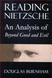 Reading Nietzsche : An Analysis of Beyond Good and Evil, Burnham, Douglas, 0773532501