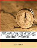 The American Library of Art Literature and Song Choice Selections Voilume-Ii, Henry Coppee and Henry Coppee., 1149282509