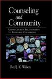 Counseling and Community : Using Church Relationships to Reinforce Counseling, Wilson, Rod, 1573832502