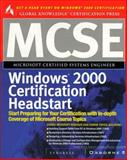 MCSE Windows 2000 Certification Headstart : (With CD-ROM), Syngress Media, Inc. Staff and Anderson, Duncan, 0072122501