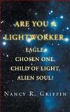 Are You A Lightworker, Eagle, Chosen One, Child of Light, Alien Soul?, Nancy R. Griffin, 1467062502