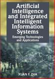 Artificial Intelligence and Integrated Intelligent Information Systems : Emerging Technologies and Applications, Zha, Xuan F., 1599042509