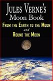 Jules Verne's Moon Book - from Earth to the Moon and Round the Moon - Two Complete Books, Verne, Jules, 1604502509