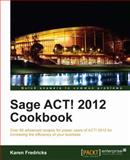 Sage ACT! 2012 Cookbook, Karen Fredricks, 184968250X
