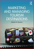 Marketing and Managing Tourism Destinations, Morrison, Alastair, 0415672503