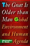 The Gnat Is Older Than Man : Global Environment and Human Agenda, Stone, Christopher D., 0691032505