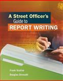 A Street Officer's Guide to Report Writing, Scalise, Frank and Strosahl, Douglas, 1111542503