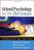 School Psychology for the 21st Century : Foundations and Practices, Merrell, Kenneth W. and Ervin, Ruth A., 1593852509
