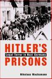 Hitler's Prisons : Legal Terror in Nazi Germany, Wachsmann, Nikolaus, 030010250X