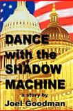 Dance with the Shadow Machine, Goodman, Joel, 0982862504