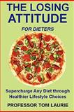 The Losing Attitude for Dieters, Tom Laurie, 0983302502