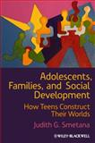 Adolescents, Families, and Social Development : How Teens Construct Their Worlds, Smetana, Judith G., 1444332503