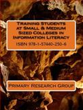Training Students at Small and Medium Sized Colleges in Information Literacy, Primary Research Group, 1574402501
